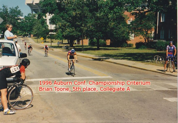 1996 - Auburn collegiate criterium - 5th place, my best finish in a collegiate A criterium. I attacked on the hill on the last lap taking two riders with me who both passed me at the line for 3rd and 4th. Up ahead, GSU teammates Dave Martin and Shannon Hughes lapped the field taking 1st and 2nd.